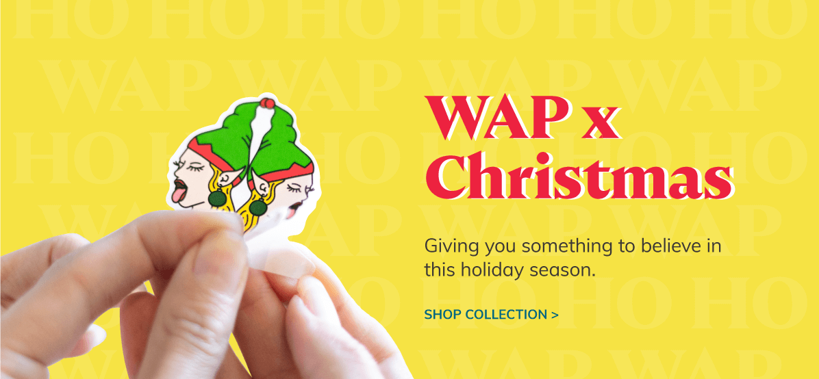 WAP x Christmas - Giving you something to believe in this holiday season | Shop Collection