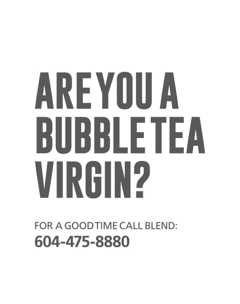 Are you a bubble tea virgin? Call Blend for a good time: 604-475-8880